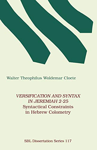 9781555403904: Versification and Syntax in Jeremiah 2-25: Syntactical Constraints in Hebrew Colometry (Dissertation Series / Society of Biblical Literature)