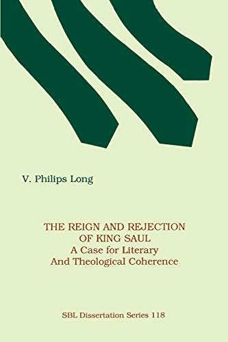 Reign and Rejection of King Saul: A Case for Literary and Theological Coherence [SBL Dissertation ...