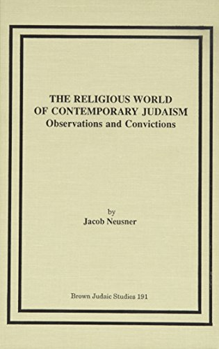 The Religious World of Contemporary Judaism Observation and Convictions: Neusner, Jacob