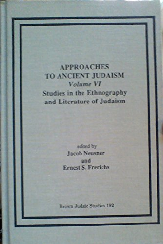 Approaches to Ancient Judaism: Studies in the Ethnography and Literature of Judaism v. 6: Studies ...