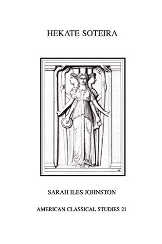 9781555404277: Hekate Soteira: A Study of Hekate's Roles in the Chaldean Oracles and Related Literature (Homage Series) (Society for Classical Studies American Classical Studies)