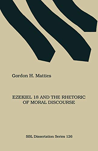 9781555404598: Ezekiel 18 and the Rhetoric of Moral Discourse (Society of Biblical Literature. Disseration Series; 126)