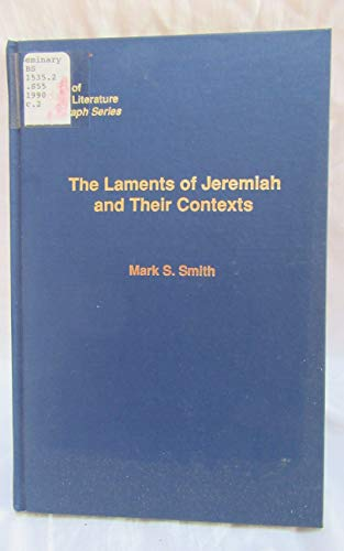 9781555404604: The Laments of Jeremiah and Their Contexts: A Literary and Redactional Study of Jeremiah 11-20 (Society of Biblical Literature Monograph Series)