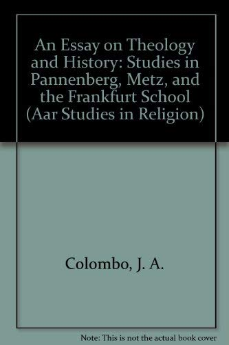9781555405403: An Essay on Theology and History: Studies in Pannenberg, Metz, and the Frankfurt School (Aar Studies in Religion)