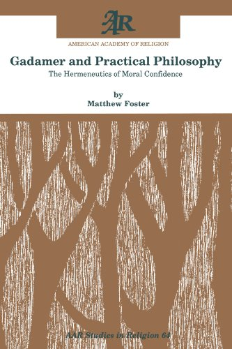 9781555406110: Gadamer and Practical Philosophy: The Hermeneutics of Moral Confidence (AAR Studies in Religion)