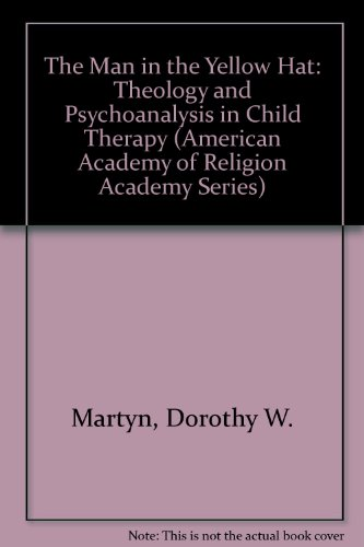 9781555406301: The Man in the Yellow Hat: Theology and Psychoanalysis in Child Therapy (American Academy of Religion Academy Series)