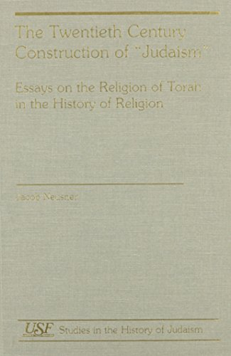 9781555406455: The Twentieth Century Construction of Judaism: Essays on the Religion of Torah in the History of Religion (Studies in the History of Judaism)