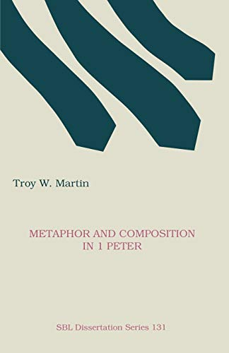 Metaphor and Composition in 1 Peter (Dissertation Series / Society of Biblical Literature): Troy W....