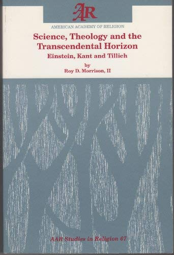 9781555406790: Science, Theology, and the Transcendental Horizon: Einstein, Kant, and Tillich (Aar Studies in Religion)