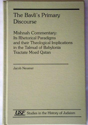 The Bavli s Primary Discourse: Mishnah Commentary (Hardback): Jacob Neusner