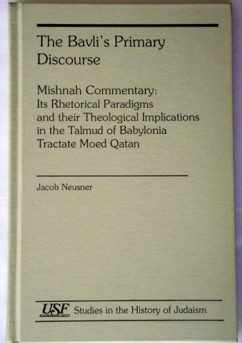 9781555406899: The Bavli's Primary Discourse: Mishnah Commentary (Studies in the History of Judaism)