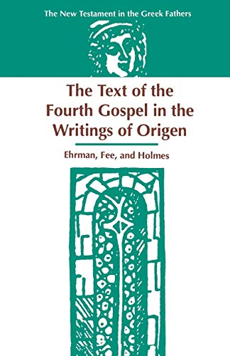 The Text of the Fourth Gospel in the Writings of Origen (New Testament in the Greek Fathers): ...