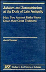 9781555408893: Judaism and Zoroastrianism at the Dusk of Late Antiquity: How Two Ancient Faiths Wrote Down Their Great Traditions (Studies in the History of Judaism)