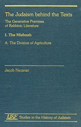 The Judaism Behind The Texts--The Generative Premises Of Rabbinic Literature: by Jacob Neusner