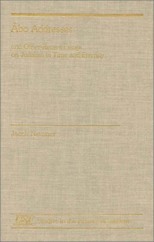Abo Addresses and Other Recent Essays on Judaism in Time and Eternity (Studies in the History of ...