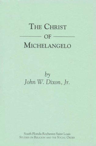 The Christ Of Michelangelo An Essay On Carnal   The Christ Of Michelangelo An Essay On Carnal Spirituality  South Florida