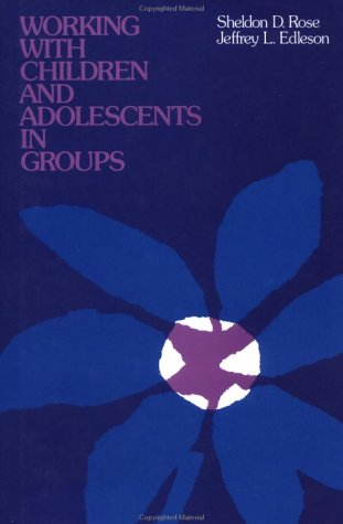 Working with Children and Adolescents in Groups: Rose, Sheldon D.;