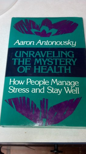 Unraveling the Mystery of Health: How People: Antonovsky, Aaron