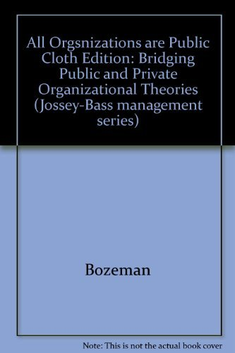 9781555420369: All Organizations Are Public: Bridging Public and Private Organizational Theories (Jossey Bass Business & Management Series)