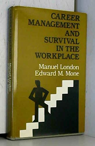 Career Management and Survival in the Workplace: London, Manuel, Mone,