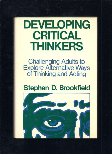 9781555420550: Developing Critical Thinkers: Challenging Adults to Explore Alternative Ways of Thinking and Acting (The Jossey-Bass higher education series)