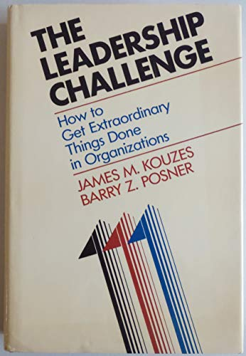 The Leadership Challenge : How to Get: James M. Kouzes