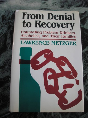 From Denial to Recovery: Counseling Problem Drinkers, Alcoholics, and Their Families (Jossey Bass ...