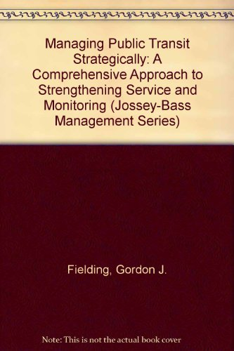 Jossey-Bass Management: Managing Public Transit Strategically On: Gordon J. Fielding