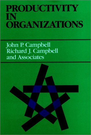 Productivity in Organizations: New Perspectives from Industrial and Organizational Psychology (Jossey-Bass Management Series) (1555421008) by Campbell, John P.; Campbell, Richard J.