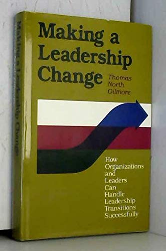 9781555421144: Making a Leadership Change: How Organizations and Leaders can Handle Leadership Transitions Successfully (Jossey-Bass Management Series)