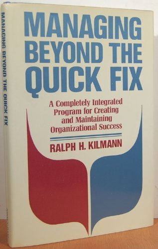 9781555421328: Managing Beyond the Quick Fix: A Completely Integrated Program for Organizational Success (Jossey Bass Business & Management Series)