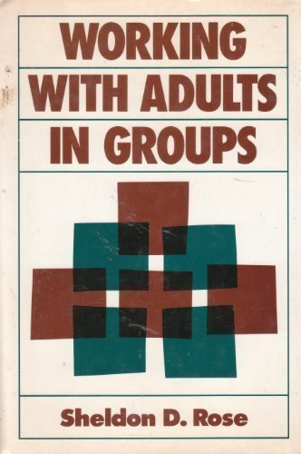 Working With Adults in Groups: Integrating Cognitive-Behavioral: Rose, Sheldon D.
