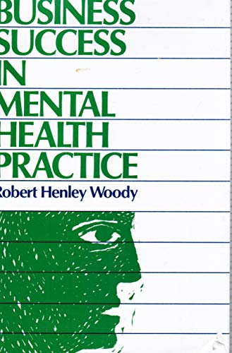 Business Success in Mental Health Practice: Modern: Woody, Robert Henley
