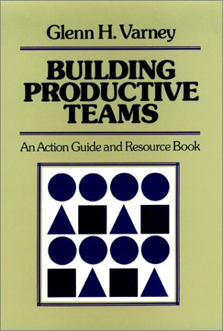 Building Productive Teams : An Action Guide: Glenn H. Varney