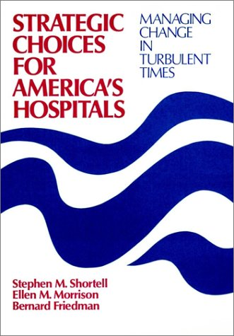 9781555421885: Strategic Choices Hospitals C: Managing Change in Turbulent Times (Jossey-Bass health series)