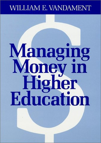 9781555421922: Managing Money in Higher Education: A Guide to the Financial Process and Effective Participation Within It (Jossey Bass Higher & Adult Education Series)