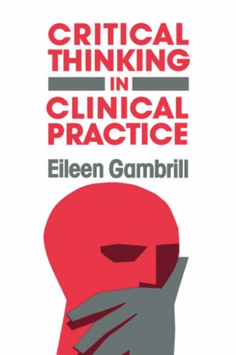 9781555421984: Critical Thinking in Clinical Practice (JOSSEY BASS SOCIAL AND BEHAVIORAL SCIENCE SERIES)