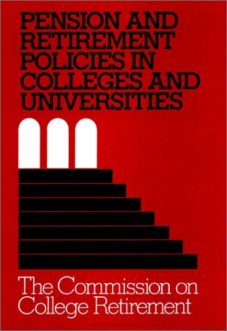 Pension and Retirement Policies in Colleges and Universities: An Analysis and Recommendations (Jo...