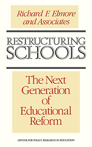 Restructuring Schools: The Next Generation of Educational Reform: Elmore, Richard F.