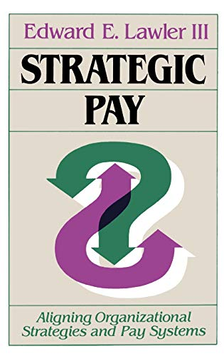 9781555422622: Strategic Pay: Aligning Organizational Strategies and Pay Systems
