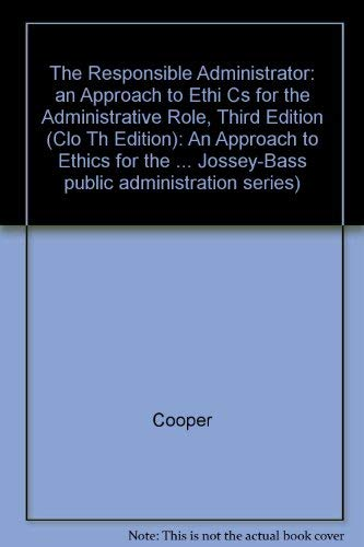 9781555422905: The Responsible Administrator: An Approach to Ethics for the Administrative Role (Jossey-Bass Public Administration Series)