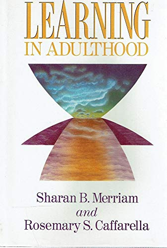 Learning in Adulthood: A Comprehensive Guide (The: Merriam, Sharan B.;