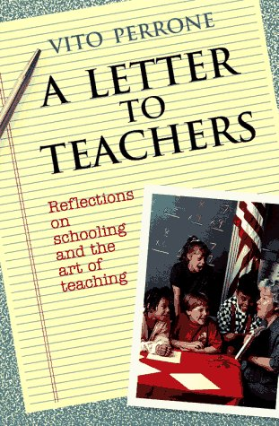 A Letter to Teachers: Reflections on Schooling: Vito Perrone