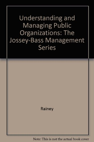 9781555423445: Understanding and Managing Public Organizations (Jossey-Bass Public Administration Series)