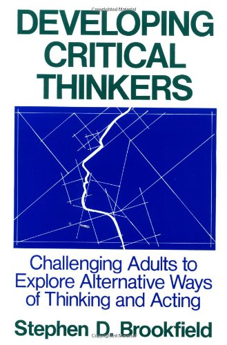 9781555423568: Developing Critical Thinkers: Challenging Adults to Explore Alternative Ways of Thinking and Acting