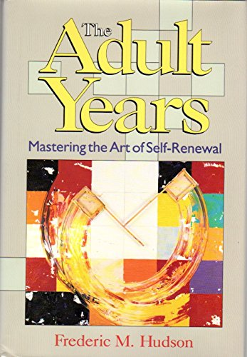 9781555423650: The Adult Years: Mastering the Art of Self-Renewal (JOSSEY BASS SOCIAL AND BEHAVIORAL SCIENCE SERIES)