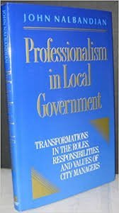 9781555423728: Professionalism in Local Government: Transformations in the Roles, Responsibilities, and Values of City Managers (Jossey Bass Public Administration Series)