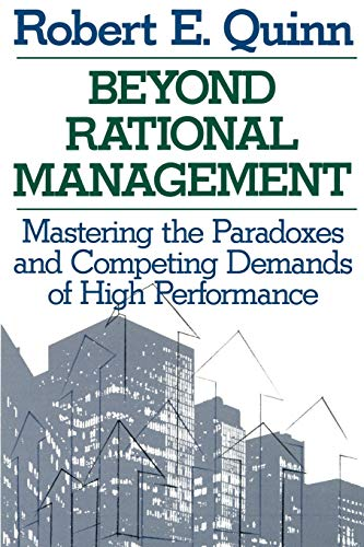 9781555423773: Beyond Rational Management: Mastering the Paradoxes and Competing Demands of High Performance