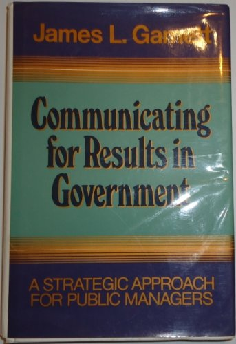 9781555424053: Communicating for Results in Government: A Strategic Approach for Public Managers (Jossey Bass Public Administration Series)