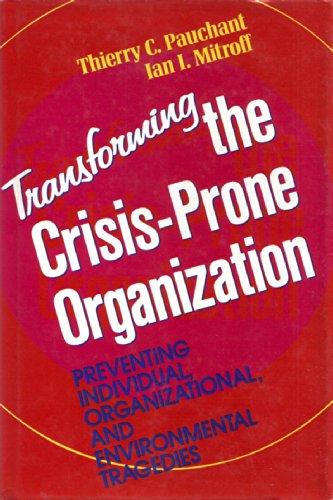 9781555424077: Transforming the Crisis-Prone Organization: Preventing Individual, Organizational, and Environmental Tragedies (Jossey Bass Business & Management Series)